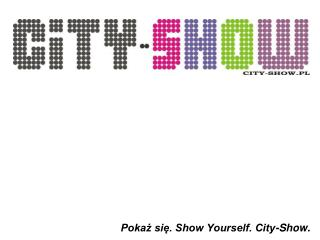 Pokaż się. Show Yourself. City-Show.