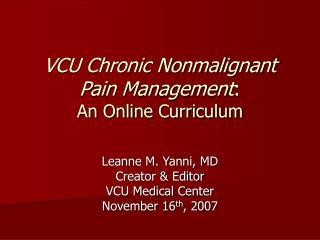 VCU Chronic Nonmalignant  Pain Management :  An Online Curriculum