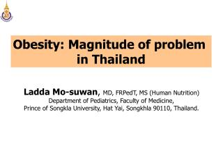 Ladda Mo-suwan ,  MD, FRPedT, MS (Human Nutrition) Department of Pediatrics, Faculty of Medicine,