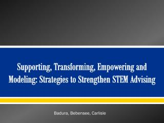 Supporting , Transforming, Empowering and Modeling: Strategies to Strengthen STEM  Advising