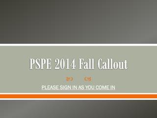 PSPE 2014 Fall Callout