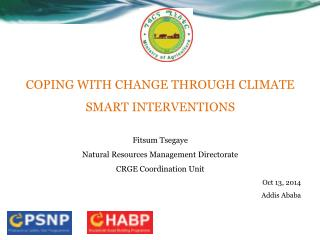 COPING WITH CHANGE THROUGH CLIMATE SMART INTERVENTIONS Fitsum Tsegaye