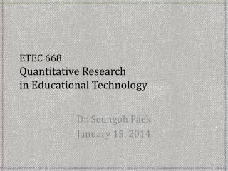 ETEC 668  Quantitative Research  in Educational Technology