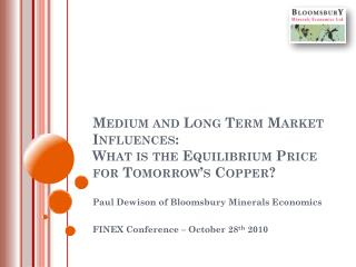 Medium and Long Term Market Influences:  What is the Equilibrium Price for Tomorrow's Copper?