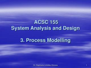 ACSC 155  System Analysis and Design 3. Process Modelling