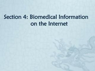 Section 4: Biomedical Information                    on the Internet