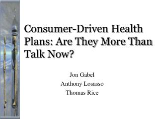 Consumer-Driven Health Plans: Are They More Than Talk Now?