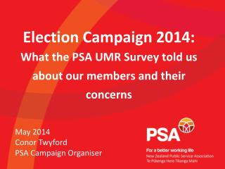 Election Campaign 2014:  What the PSA UMR Survey told us about our members and their concerns