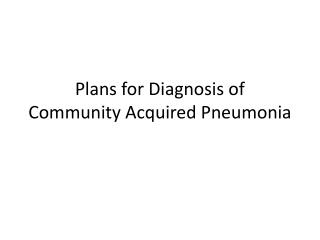 Plans for Diagnosis of Community Acquired Pneumonia