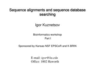 Sequence alignments and sequence database searching Igor Kuznetsov Bioinformatics workshop  Part I