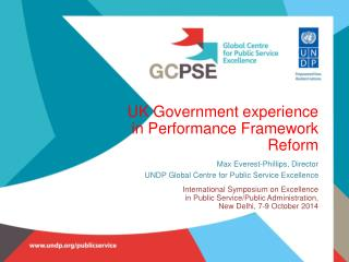 UK Government  experience  in Performance Framework Reform Max Everest-Phillips, Director