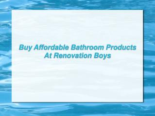Buy Affordable Bathroom Products At Renovation Boys