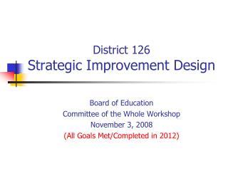 District 126  Strategic Improvement Design