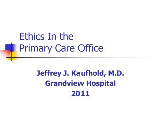 Ethics In the  Primary Care Office