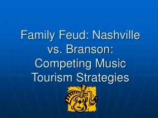Family Feud: Nashville vs. Branson:  Competing Music Tourism Strategies