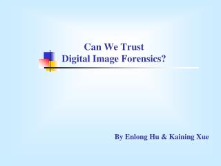 Can We Trust  Digital Image Forensics?