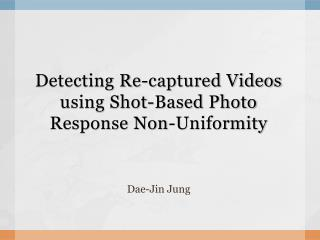Detecting Re-captured Videos using Shot-Based Photo Response Non-Uniformity