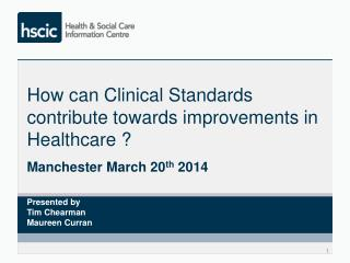 How can Clinical Standards contribute towards improvements in Healthcare ?