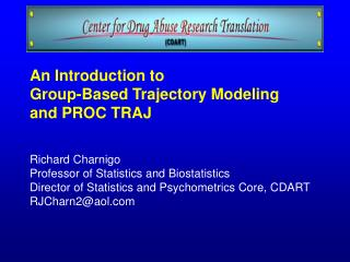An Introduction to  Group-Based Trajectory Modeling  and PROC TRAJ Richard Charnigo