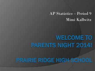 Welcome To Parents Night 2014! Prairie Ridge High School