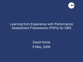 Learning from Experience with Performance Assessment Frameworks (PAFs) for GBS