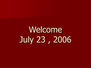 Welcome July 23 , 2006