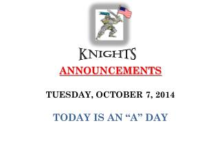 "ANNOUNCEMENTS  TUESDAY, OCTOBER 7, 2014 TODAY IS AN ""A"" DAY"