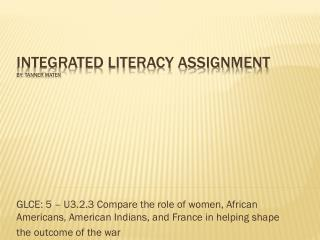 Integrated Literacy Assignment by: Tanner  Maten