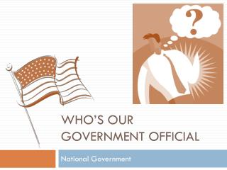 Who's our Government Official