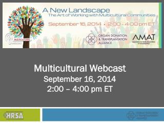 Multicultural Webcast September 16, 2014 2:00 – 4:00 pm ET