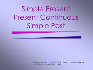 Simple Present Present Continuous Simple Past