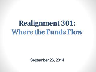 Realignment 301: Where the Funds Flow September 26, 2014