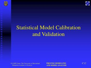 Statistical Model Calibration  and Validation