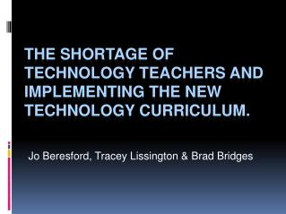 THE SHORTAGE OF TECHNOLOGY TEACHERS AND IMPLEMENTING THE NEW TECHNOLOGY CURRICULUM.