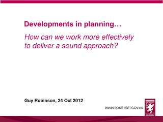 Developments in planning… How can we work more effectively to deliver a sound approach?