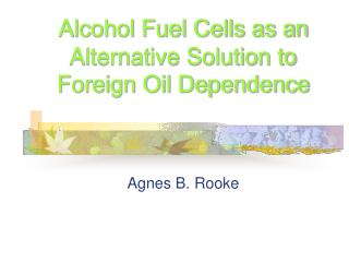 Alcohol Fuel Cells as an Alternative Solution to Foreign Oil Dependence