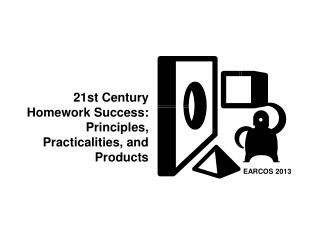 21st Century  Homework Success: Principles, Practicalities, and Products