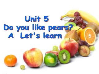 Unit 5  Do you like pears?  A  Let's learn