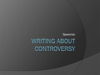 Writing about controversy