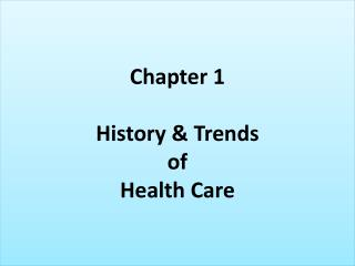 Chapter 1 History & Trends  of Health Care