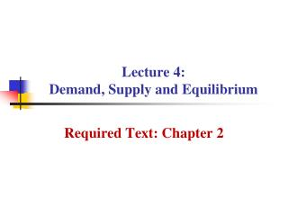 Lecture 4:  Demand, Supply and Equilibrium