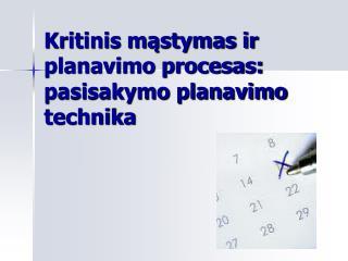 Kritinis mąstymas ir planavimo procesas: pasisakymo planavimo technika