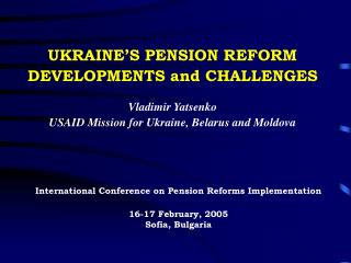 International Conference on Pension Reforms Implementation 16-17 February, 2005 Sofia, Bulgaria