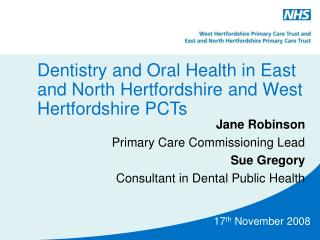 Dentistry and Oral Health in East and North Hertfordshire and West Hertfordshire PCTs