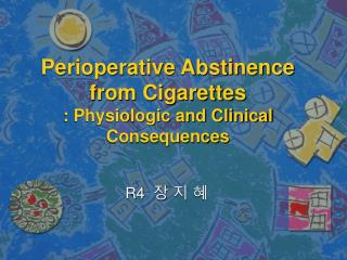 Perioperative Abstinence from Cigarettes : Physiologic and Clinical Consequences