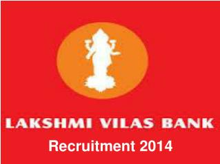Lakshmi Vilas Bank Recruitment - 2014