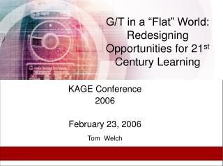 "G/T in a ""Flat"" World: Redesigning Opportunities for 21 st  Century Learning"
