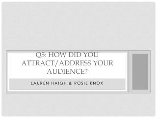 Q5: How did you attract/address your audience?