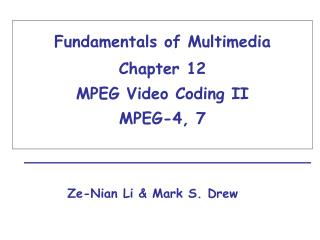 Fundamentals of Multimedia Chapter 12   MPEG Video Coding II MPEG-4, 7