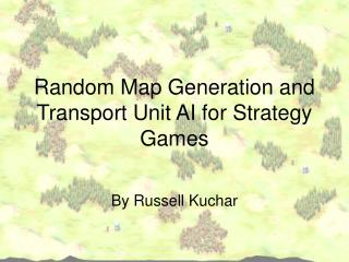 Random Map Generation and Transport Unit AI for Strategy Games